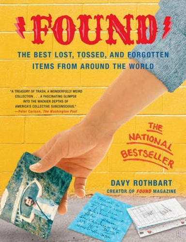 Found: The Best Lost, Tossed, and Forgotten Items from Around the World.