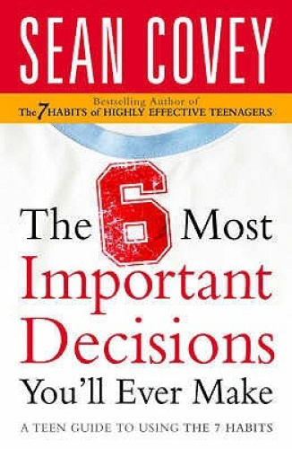 The 6 Most Important Decisions You'll Ever Make: A Teen Guide to Using the 7