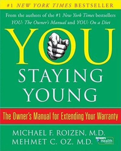You: Staying Young: The Owner's Manual for Extending Your Warranty.