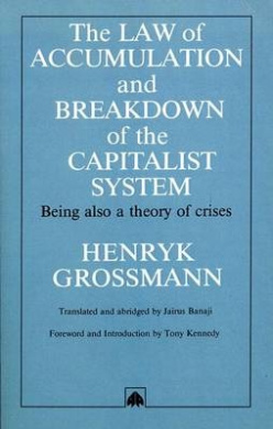 The Law of Accumulation and Breakdown of the Capitalist System: Being Also a Theory of Crises