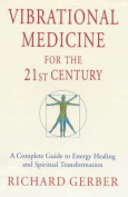 Vibrational Medicine for the 21st Century