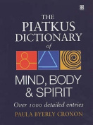 The Piatkus Dictionary of Mind, Body and Spirit