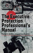 The Executive Protection Professional's Manual