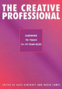 The Creative Professional: Learning to Teach 14-19 Year Olds