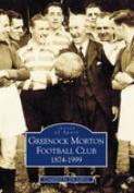 Greenock Morton Football Club, 1874-1999 (Archive Photographs