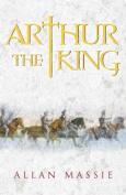 Arthur the King: A Romance