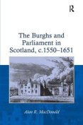 The Burghs and Parliament in Scotland, c.1550-1651