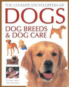 The Ultimate Encyclopedia of Dogs, Dog Breeds and Dog Care