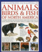 The Illustrated Encyclopedia of Animals, Birds & Fish of North America
