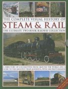 The Complete Visual History of Steam & Rail