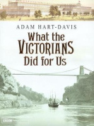 What the Victorians Did for Us
