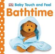 Bathtime (Touch & Feel) [Board book]