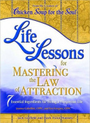 Chicken Soup for the Soul Life Lessons for Mastering the Law of Attraction