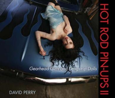 Hot Rod Pin-ups II: Gearhead Girls and Dragstrip Dolls