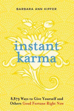 Instant Karma: 8, 879 Ways to Give Yourself and Others Good Fortune Right Now