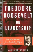 Theodore Roosevelt on Leadership