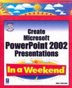 Create Microsoft PowerPoint XP Presentations in a Weekend