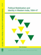 Political Mobilization and Identity in Western India, 1934- 47