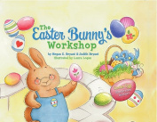 The Easter Bunny's Workshop [Board Book]