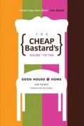 The Cheap Bastard's Guide to the Good House + Home