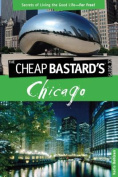 The Cheap Bastard's Guide to Chicago