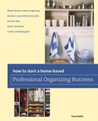 How to Start a Home-Based Professional Organizing Business, 2nd