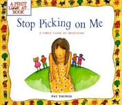 Stop Picking on Me!