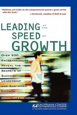 Leading at the Speed of Growth: Journey from Entrepreneur to CEO (The Kauffman Center series on managing growth)