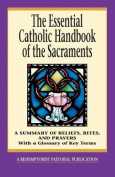 The Essential Catholic Handbook of the Sacraments