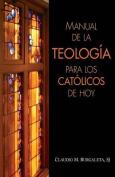 Manual de la Teologia Para los Catolicos de Hoy