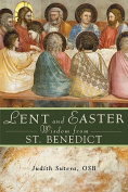 Lent and Easter Wisdom from Saint Benedict