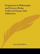 Fragments in Philosophy and Science Being Collected Essays and Addresses