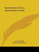 Spiritualism A Fact, Spiritualism A Fake