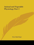 Animal and Vegetable Physiology Vol. 2