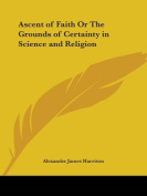 Ascent of Faith or the Grounds of Certainty in Science and Religion