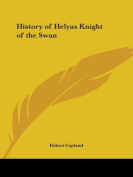 History of Helyas Knight of the Swan