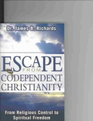 Escape from Codependent Christianity