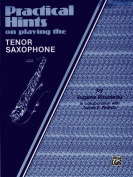 Practical Hints on Playing the Tenor Saxophone