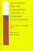 The Romantic Hero and Contemporary Anti-Hero in Polish and Czech Literature