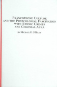 Francophone Culture and the Postcolonial Fascination with Ethnic Crimes and Colonial Aura