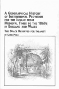 A Geographical History of Institutional Provision for the Insane from Medieval Times to the 1860's in England and Wales