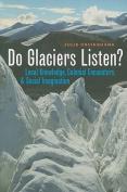 Do Glaciers Listen?