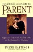 Trusting Enough to Parent