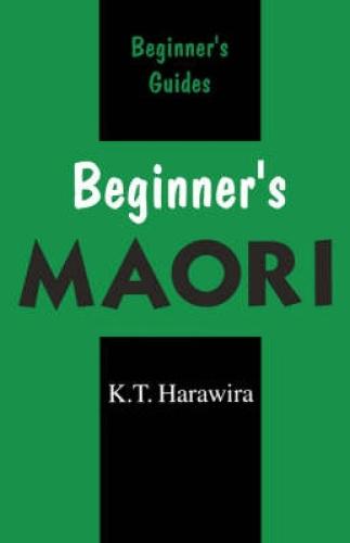 Beginner's Maori: Spoken in New Zealand by K. T. Harawira.