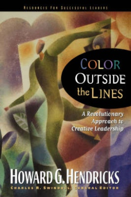 Color Outside the Lines: A Revolutinary Approach to Creative Leadership (Swindoll Leadership Library)