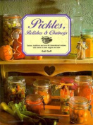 Pickles, Relishes & Chutneys : Tastes, Traditions and 60 International
