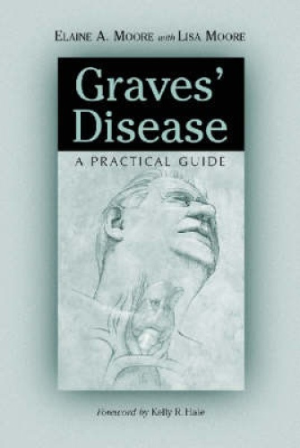 Graves' Disease: A Practical Guide by Elaine A. Moore.