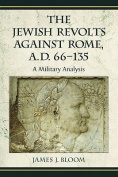 The Jewish Revolts Against Rome, A.D. 66-135