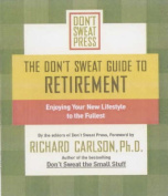 The Don't Sweat Guide to Retirement