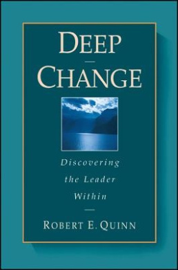 Deep Change: Discovering the Leader within (Wiley Desktop Editions)